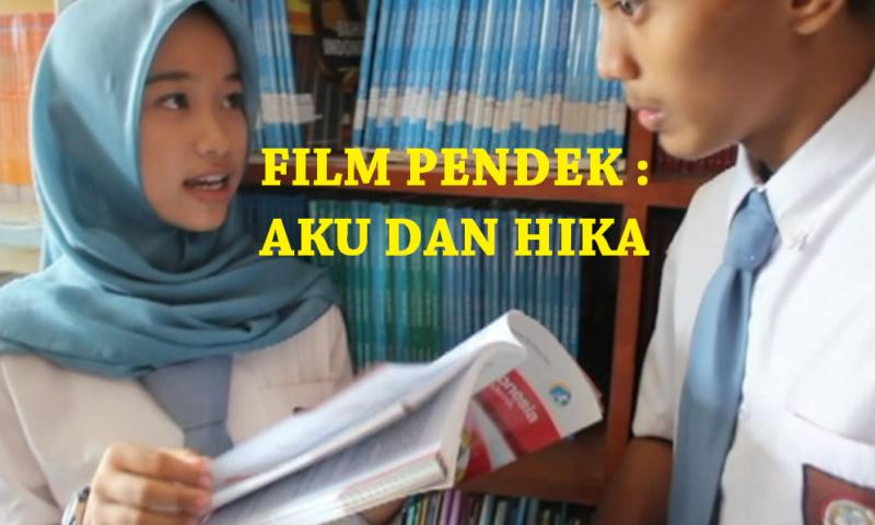 FILM PENDEK : AKU DAN HIKA