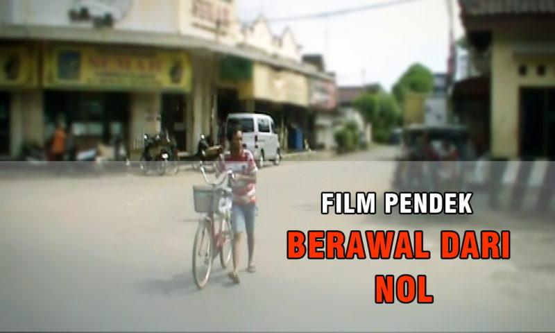 FILM PENDEK : BERAWAL DARI NOL