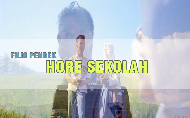FILM PENDEK : HORE SEKOLAH
